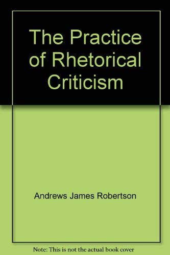 9780023034909: The practice of rhetorical criticism