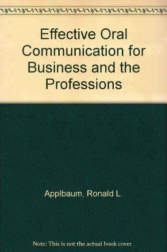 Effective Oral Communication for Business and the Professions: Applbaum, Ronald L.