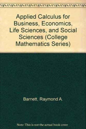 Applied Calculus for Business, Economics, Life Sciences,: Raymond A. Barnett,