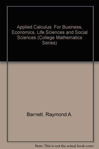 9780023064111: Applied Calculus for Business, Economics, Life Sciences, and Social Sciences (College Mathematics Series)