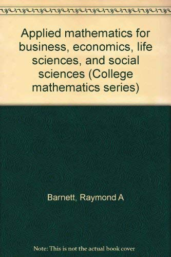 9780023064319: Applied mathematics for business, economics, life sciences, and social sciences (College mathematics series)