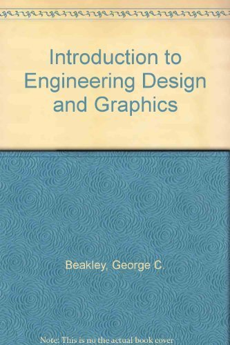 Introduction to Engineering Design and Graphics: George C. Beakley