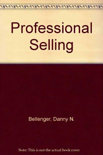 Professional Selling: Text and Cases: Bellenger, Danny N.,