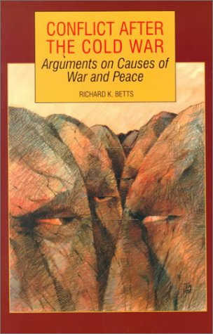 Conflict After the Cold War: Arguments on: Richard K. Betts