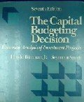 The Capital Budgeting Decision : Economic Analysis: Bierman, Harold, Jr.;