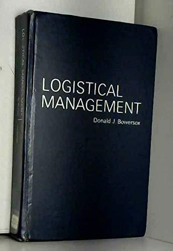 Logistical Management : A Systems Integration of: Donald J. Bowersox