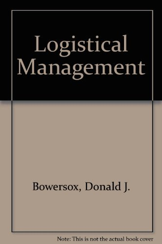 Logistical Management: A Systems Integration of Physical: Bowersox, Donald J.;