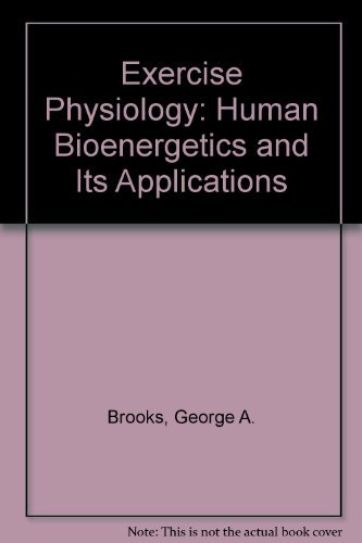 Exercise Physiology: Human Bioenergetics and Its Applications: Fahey, Thomas D.,Brooks,