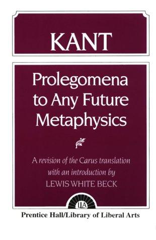 Kant: Prolegomena to Any Future Metaphysics: A: Kant, Immanuel; Beck,
