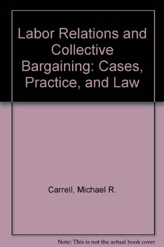 9780023195518: Labor Relations and Collective Bargaining: Cases, Practice, and Law