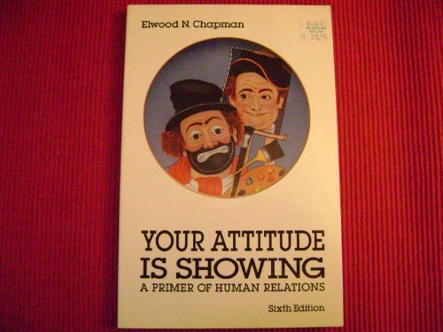 9780023215049: Your Attitude is Showing: A Primer of Human Relations