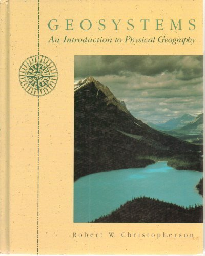 Geosystems: An Introduction to Physical Geography: Christopherson, Robert W.