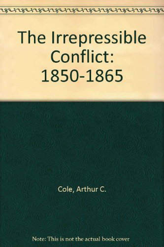 9780023233609: The Irrepressible Conflict: 1850-1865