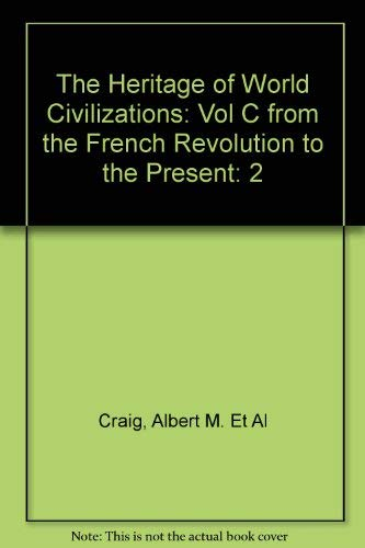 9780023254963: The Heritage of World Civilizations: Vol C from the French Revolution to the Present