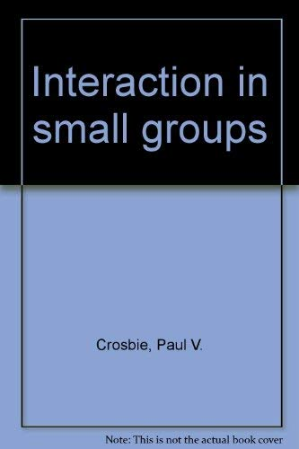 Interaction in Small Groups: Crosbie, Paul V.
