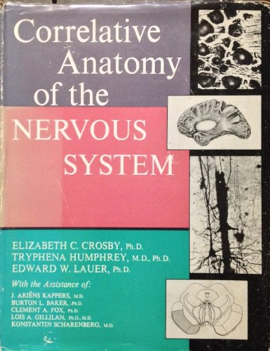 Correlative Anatomy of the Nervous System: Elizabeth C. Crosby; Tryphena Humphrey; Edward W. Lauer