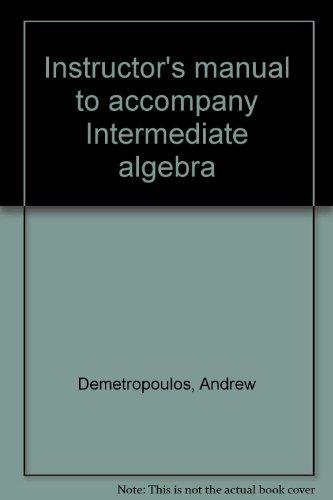 Intermediate Algebra: Instructor's Manual: Andrew Demetropoulos, Kenneth