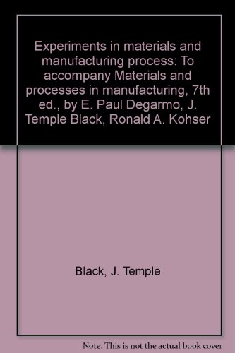 9780023286339: Experiments in materials and manufacturing process: To accompany Materials and processes in manufacturing, 7th ed., by E. Paul Degarmo, J. Temple Black, Ronald A. Kohser