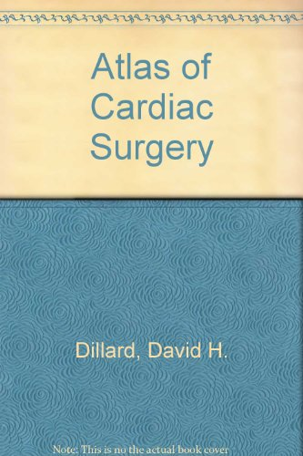 Atlas of Cardiac Surgery: David Dillard Donald Miller