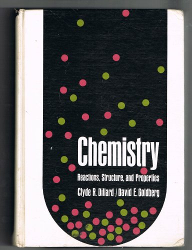 Chemistry: Reactions, Structure and Properties: Clyde R. Dillard; David E. Goldberg