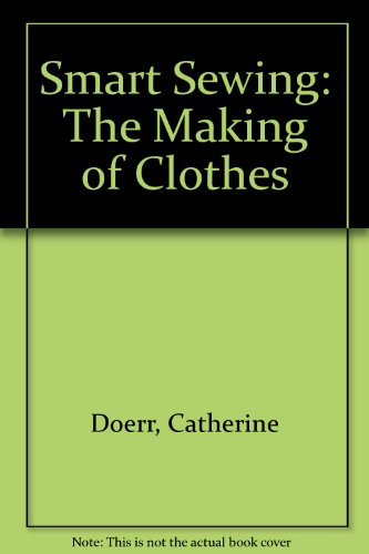 9780023299605: Smart Sewing: The Making of Clothes