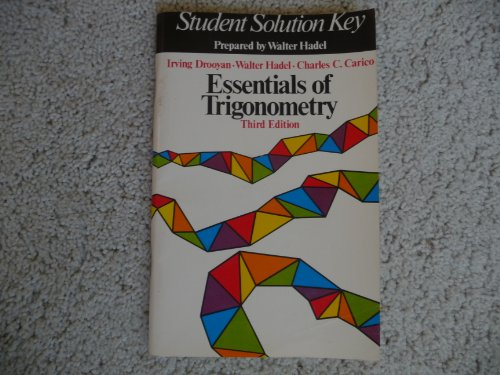 9780023302800: Student solution key [for] essentials of trigonometry [by] Irving Drooyan, Walter Hadel, Charles C. Carico