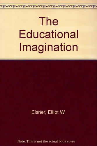 9780023321108: The educational imagination: On the design and evaluation of school programs