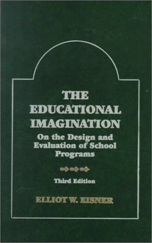 9780023321313: The Educational Imagination: On the Design and Evaluation of School Programs (Third Edition)