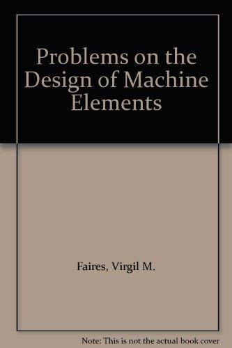 Problems on the Design of Machine Elements: Faires, Virgil M