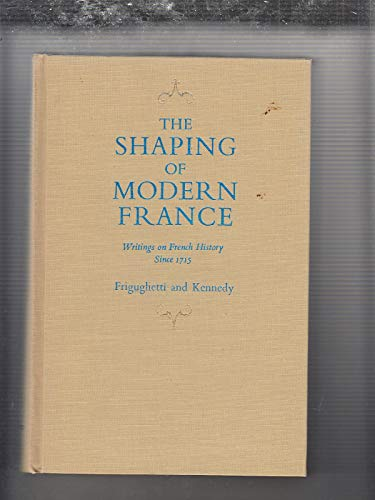 9780023399107: Shaping of Modern France: Writings in French History Since 1715