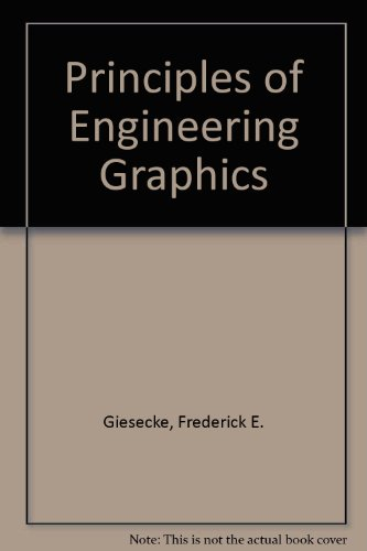 Principles of Engineering Graphics: Giesecke, Frederick E.,