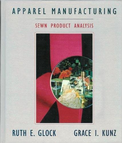Apparel Manufacturing : Sewn Product Analysis: Grace I. Kunz;