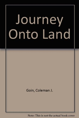 Journey Onto Land: Goin, Coleman J.;