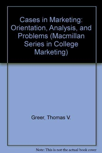 9780023471353: Cases in Marketing: Orientation, Analysis, and Problems (Macmillan Series in College Marketing)