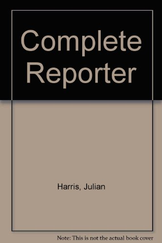 The Complete Reporter - Fundementals of News: Harriss, Julian -