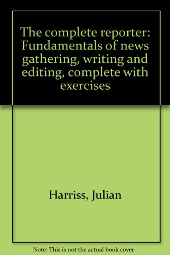 The Complete Reporter : Fundamentals of News: Kelly Leiter; Stanley