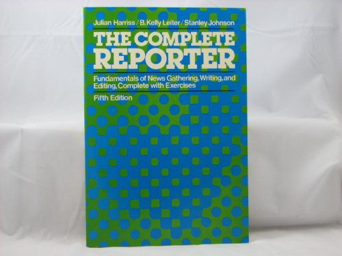 9780023506307: The Complete Reporter: Fundamentals of News Gathering, Writing, and Editing, Complete With Exercises