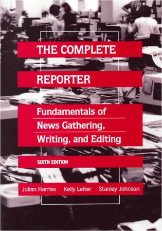 9780023506406: The Complete Reporter: Fundamentals of News Gathering, Writing, and Editing
