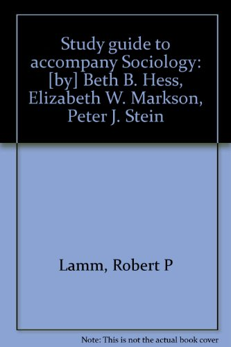 9780023541100: Study guide to accompany Sociology: [by] Beth B. Hess, Elizabeth W. Markson, Peter J. Stein