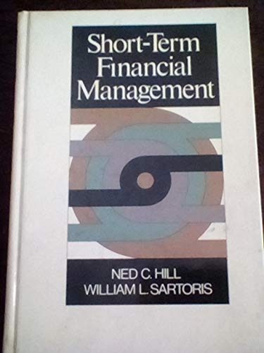 Short-term Financial Management: Text and Cases: Ned C. Hill