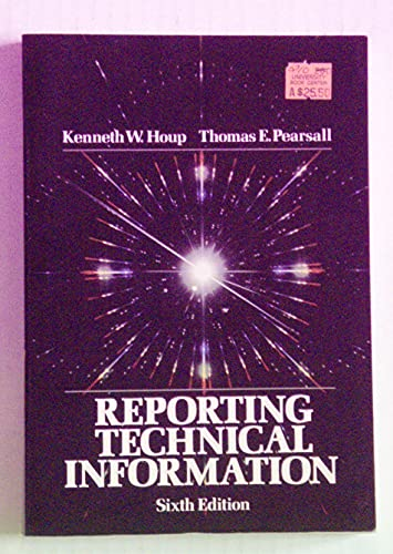 Reporting Technical Information, Sixth Edition: Kenneth W. Houp,