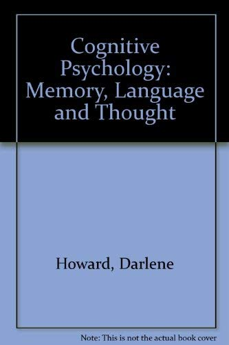Cognitive Psychology: Memory, Language, and Thought: Howard, Darlene