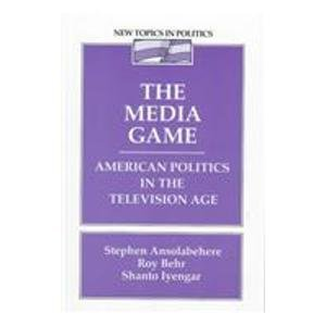 9780023599651: The Media Game: American Politics in the Television Age (New topics in politics series)