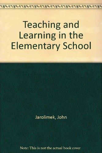 Teaching and Learning in the Elementary School: Jarolimek, John; Foster,
