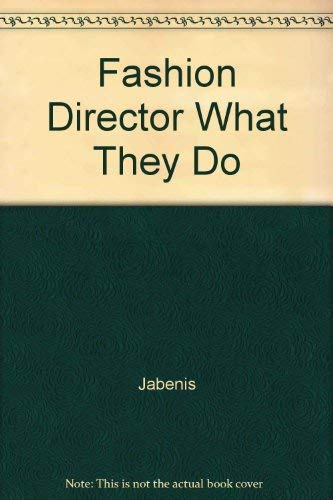 The Fashion Directors: What They Do and: Jabenis, Elaine