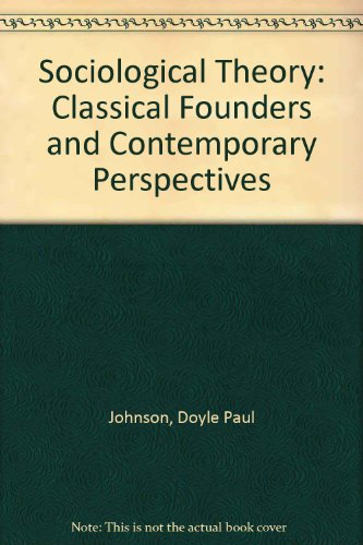 9780023606502: Sociological Theory: Classical Founders and Contemporary Perspectives