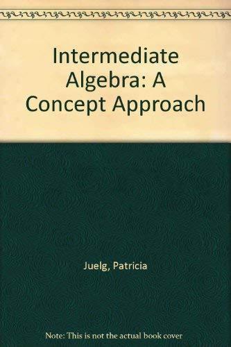 9780023614910: Intermediate Algebra: A Concept Approach (The Juelg developmental mathematics series)