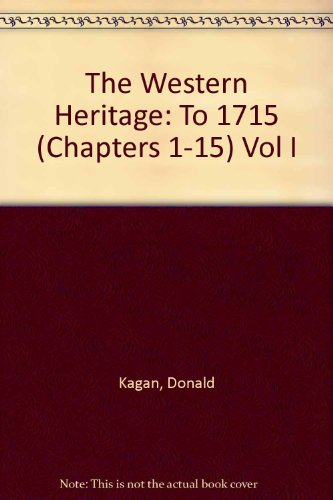 9780023619113: The Western Heritage: To 1715 (Chapters 1-15) Vol I