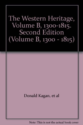 9780023623707: The Western Heritage, Volume B, 1300-1815. Second Edition (Volume B, 1300 - 1815)