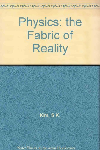 Physics: the Fabric of Reality: Kim, S.K.